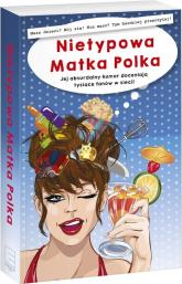 Nietypowa Matka Polka Jej absurdalny humor doceniają tysiące fanów w sieci! - Nietypowa Matka Polka | mała okładka