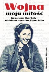 Wojna moja miłość Krystyna Skarbek - ulubiona agentka Churchilla. - Madeleine Masson   mała okładka