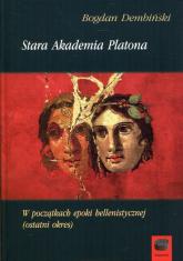 Stara Akademia Platona W początkach epoki hellenistycznej (ostatni okres) - Bogdan Dembiński | mała okładka