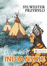 Opowieści indiańskie - Sylwester Przybyło | mała okładka