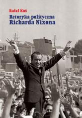 Retoryka polityczna Richarda Nixona - Rafał Kuś | mała okładka