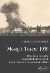 Mosty i Tczew 1939 Dwie akcje specjalne niemieckich sił zbrojnych przed rozpoczęciem kampanii polskiej - Herbert Schindler | mała okładka