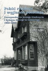 Polski redaktor i węgierski polonista Korespondencja Jerzego Giedroycia i Györgya(George'a) Gömöriego, 1958-2000 - Giedroyc Jerzy, Gömöri György | mała okładka