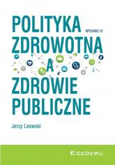 Polityka zdrowotna a zdrowie publiczne - Jerzy Leowski | mała okładka