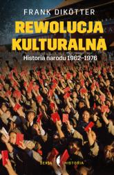 Rewolucja kulturalna Historia narodu 1962-1976 - Frank Dikotter | mała okładka