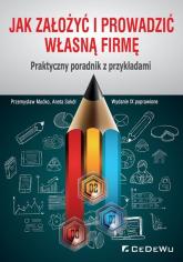 Jak założyć i prowadzić własną firmę. Praktyczny poradnik z przykładami - Mućko Przemysław, Sokół Aneta | mała okładka