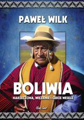 Boliwia Narzeczona, Więzienie i Cudze Wesele - Paweł Wilk | mała okładka