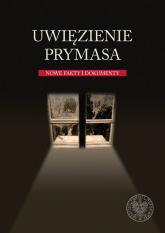 Uwięzienie Prymasa Nowe fakty i dokumenty - Romaniuk Marian Piotr | mała okładka