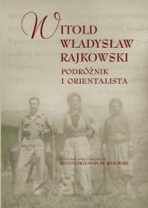 Podróżnik i orientalista - Rajkowski Witold Władysław | mała okładka