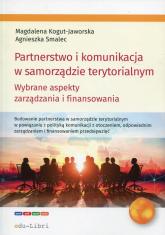 Partnerstwo i komunikacja w samorządzie terytorialnym Wybrane aspekty zarządzania i finansowania - Kogut-Jaworska Magdalena, Smalec Agnieszka   mała okładka