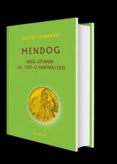 Mendog Król litewski (ok. 1203 - 12 sierpnia 1263) - Juliusz Latkowski | mała okładka