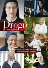 Drogi do szczęścia Rozmowy z siaostrami zakonnymi prowadzi Marzena Juraczko - Marzena Juraczko | mała okładka