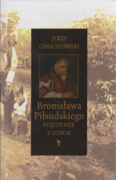 Bronisława Piłsudskiego pojedynek z losem - Jerzy Chociłowski | mała okładka