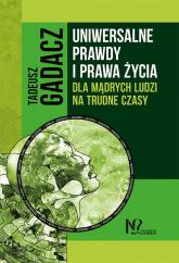 Uniwersalne prawdy i prawa życia dla mądrych ludzi na trudne czasy - Tadeusz Gadacz | mała okładka