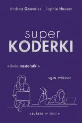 Superkoderki - Gonzales Andrea, Houser Sophie | mała okładka