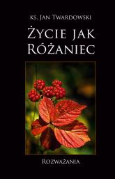 Życie jak różaniec - Jan Twardowski | mała okładka