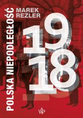 Polska niepodległość 1918 - Marek Rezler   mała okładka