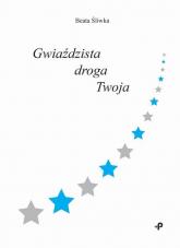 Gwiaździsta droga Twoja - Beata Śliwka | mała okładka