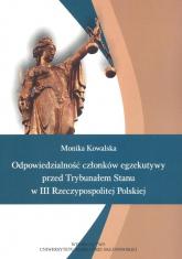 Odpowiedzialność członków egzekutywy przed Trybunałem Stanu - Monika Kowalska   mała okładka
