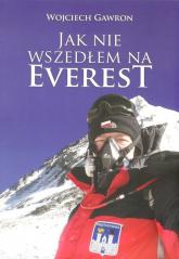 Jak nie wszedłem na Everest - Wojciech Gawron | mała okładka