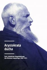Arystokrata ducha Życie i dziedzictwo błogosławionego ojca Klemensa Szeptyckiego (1869-1951). -  | mała okładka