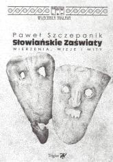 Słowiańskie zaświaty - Paweł Szczepanik | mała okładka