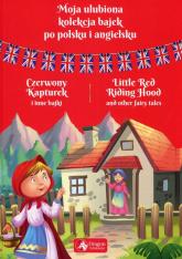 Moja ulubiona kolekcja bajek po polsku i angielsku Czerwony kapturek i inne bajki -  | mała okładka