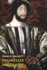 Franciszek I Walezjusz - Francis Hackett | mała okładka