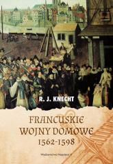 Francuskie wojny domowe 1562-1598 - R.J. Knecht | mała okładka