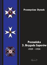 Poznańska 3. Brygada Saperów 1929-1934 - Przemysław Dymek | mała okładka