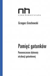 Pamięć gatunków Ponowoczesne dylematy atrybucji gatunkowej - Grzergorz Grochowski | mała okładka