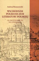 Wschodnim pograniczem literatury polskiej Od średniowiecza do oświecenia - Andrzej Romanowski | mała okładka