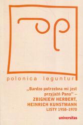 Bardzo potrzebna mi jest przyjaźń Pana Zbigniew Herbert Heinrich Kunstmann Listy 1958-1970 - Marek Zybura   mała okładka