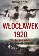 Włocławek 1920 W obronie Wisły - Tomasz Dziki | mała okładka