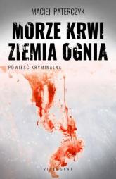 Morze krwi ziemia ognia - Maciej Paterczyk | mała okładka