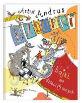 Bzdurki czyli bajki dla dzieci(i)innych - Artur Andrus | mała okładka