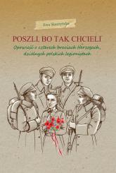 Poszli bo tak chcieli Opowieść o czterech braciach Herzogach, dzielnych polskich legionistach - Ewa Skarżyńska | mała okładka