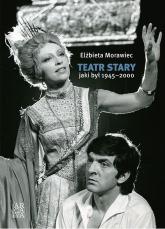 Teatr Stary jaki był 1945-2000 - Elżbieta Morawiec | mała okładka