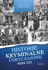 Historie kryminalne i obyczajowe Wiek XIX Część 2 - Ryttel Piotr, Ryttel Karol | mała okładka