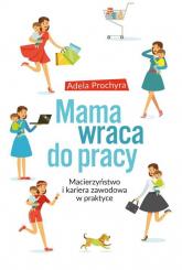 Mama wraca do pracy - Adela Prochyra | mała okładka