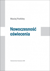 Nowoczesność oświecenia Studia o literaturze i kulturze polskiej drugiej połowy XVIII wieku - Maciej Parkitny | mała okładka