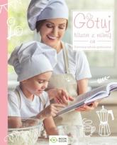 Gotuj razem z mamą Domowa szkoła gotowana -  | mała okładka