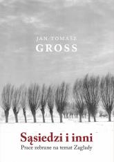 Sąsiedzi i inni Prace zebrane na temat Zagłady - Gross Jan Tomasz | mała okładka