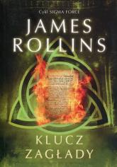 Klucz zagłady Cykl Sigma Force Tom 6 - James Rollins | mała okładka