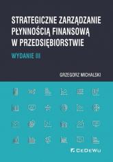 Strategiczne zarządzanie płynnością finansową w przedsiębiorstwie - Grzegorz Michalski | mała okładka