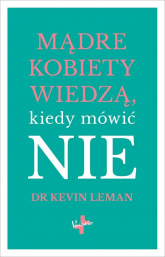 Mądre kobiety wiedzą kiedy mówić NIE - Kevin Leman | mała okładka