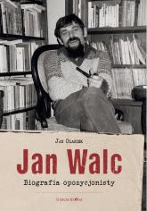 Jan Walc Biografia opozycjonisty - Jan Olaszek | mała okładka
