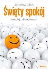 Święty spokój Instrukcja obsługi emocji - Jarosław Gibas | mała okładka