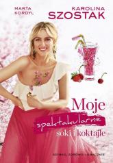 Moje spektakularne soki i koktajle - Karolina Szostak | mała okładka