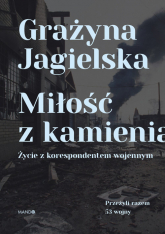 Miłość z kamienia Życie z korespondentem wojennym - Grażyna Jagielska | mała okładka
